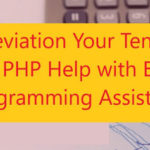 Alleviation Your Tension of PHP Help With Best Programming Assistance