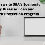 Latest News to SBA Economic Injury Disaster Loan and Paycheck Protection Program