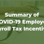 Summary of COVID-19 Employer Payroll Tax Incentives