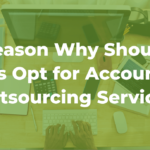 Reason Why Should Firms Opt for Accounting Outsourcing Services