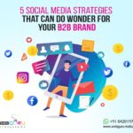 5 Social Media Strategies that Can Do Wonder for Your B2B Brand