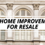Best Home Improvements for Resale – Home Owner Experience