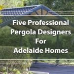 Five Professional Pergola Designers For Adelaide Homes
