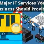7 Major IT Services Your Business Should Provide
