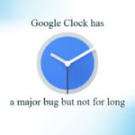 Google Clock has a major bug but not for long